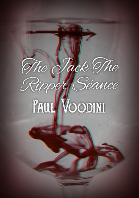 The Jack the Ripper Seance by Paul Voodini