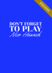 Don't Forget To Play by Nico Heinrich